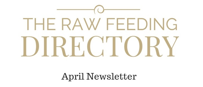 Raw Feeding Directory April Newsletter